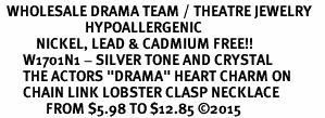 "<BR>  WHOLESALE DRAMA TEAM / THEATRE JEWELRY    <br>                          HYPOALLERGENIC    <BR>           NICKEL, LEAD & CADMIUM FREE!!    <BR>       W1701N1 - SILVER TONE AND CRYSTAL   <BR>       THE ACTORS ""DRAMA"" HEART CHARM ON    <BR>       CHAIN LINK LOBSTER CLASP NECKLACE  <br>              FROM $5.98 TO $12.85 �15"