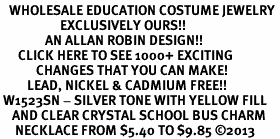 <BR>   WHOLESALE EDUCATION COSTUME JEWELRY <bR>                    EXCLUSIVELY OURS!! <Br>               AN ALLAN ROBIN DESIGN!! <BR>      CLICK HERE TO SEE 1000+ EXCITING <BR>            CHANGES THAT YOU CAN MAKE! <BR>         LEAD, NICKEL & CADMIUM FREE!! <BR> W1523SN - SILVER TONE WITH YELLOW FILL <BR>    AND CLEAR CRYSTAL SCHOOL BUS CHARM <BR>     NECKLACE FROM $5.40 TO $9.85 �13