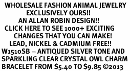 <BR>   WHOLESALE FASHION ANIMAL JEWELRY <bR>                 EXCLUSIVELY OURS!! <Br>            AN ALLAN ROBIN DESIGN!! <BR>   CLICK HERE TO SEE 1000+ EXCITING <BR>         CHANGES THAT YOU CAN MAKE! <BR>      LEAD, NICKEL & CADMIUM FREE!! <BR> W1510SB - ANTIQUED SILVER TONE AND <BR> SPARKLING CLEAR CRYSTAL OWL CHARM <BR> BRACELET FROM $5.40 TO $9.85 ©2013