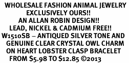 <BR>   WHOLESALE FASHION ANIMAL JEWELRY <bR>                 EXCLUSIVELY OURS!! <Br>            AN ALLAN ROBIN DESIGN!! <BR>      LEAD, NICKEL & CADMIUM FREE!! <BR> W1510SB - ANTIQUED SILVER TONE AND <BR>    GENUINE CLEAR CRYSTAL OWL CHARM <BR>    ON HEART LOBSTER CLASP BRACELET <Br>      FROM $5.98 TO $12.85 ©2013