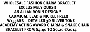 <bR>    WHOLESALE FASHION CHARM BRACELET <BR>                     EXCLUSIVELY OURS!! <BR>                AN ALLAN ROBIN DESIGN!! <BR>          CADMIUM, LEAD & NICKEL FREE!! <BR>        W1556SB - DETAILED 3D SILVER TONE  <BR>ACADEMY ACTING AWARD CHARM & SNAKE CHAIN<BR>      BRACELET FROM $4.40 TO $9.20 �14