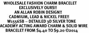 <bR>    WHOLESALE FASHION CHARM BRACELET <BR>                     EXCLUSIVELY OURS!! <BR>                AN ALLAN ROBIN DESIGN!! <BR>          CADMIUM, LEAD & NICKEL FREE!! <BR>        W1556SB - DETAILED 3D SILVER TONE  <BR>ACADEMY ACTING AWARD CHARM & SOLID WIRE <BR>      BRACELET FROM $4.40 TO $9.20 ©2014