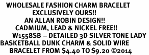 <bR>    WHOLESALE FASHION CHARM BRACELET <BR>                     EXCLUSIVELY OURS!! <BR>                AN ALLAN ROBIN DESIGN!! <BR>          CADMIUM, LEAD & NICKEL FREE!! <BR>        W1558SB - DETAILED 3D SILVER TONE LADY <BR>BASKETBALL DUNK CHARM & SOLID WIRE <BR>      BRACELET FROM $4.40 TO $9.20 �14