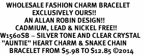 "<bR>    WHOLESALE FASHION CHARM BRACELET <BR>                     EXCLUSIVELY OURS!! <BR>                AN ALLAN ROBIN DESIGN!! <BR>          CADMIUM, LEAD & NICKEL FREE!! <BR>W1560SB - SILVER TONE AND CLEAR CRYSTAL <BR> ""AUNTIE"" HEART CHARM & SNAKE CHAIN<BR>      BRACELET FROM $5.98 TO $12.85 �14"