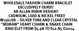 "<bR>    WHOLESALE FASHION CHARM BRACELET <BR>                     EXCLUSIVELY OURS!! <BR>                AN ALLAN ROBIN DESIGN!! <BR>          CADMIUM, LEAD & NICKEL FREE!! <BR>W1561SB - SILVER TONE AND CLEAR CRYSTAL <BR> ""MEMAW"" HEART CHARM & SNAKE CHAIN<BR>      BRACELET FROM $5.98 TO $12.85 �14"