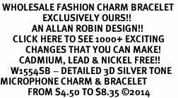 <br> WHOLESALE FASHION CHARM BRACELET <bR>                    EXCLUSIVELY OURS!!<BR>               AN ALLAN ROBIN DESIGN!!<BR>      CLICK HERE TO SEE 1000+ EXCITING<BR>            CHANGES THAT YOU CAN MAKE!<BR>         CADMIUM, LEAD & NICKEL FREE!!<BR>     W1554SB - DETAILED 3D SILVER TONE <Br>MICROPHONE CHARM & BRACELET <BR>             FROM $4.50 TO $8.35 �14