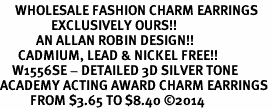 <br>     WHOLESALE FASHION CHARM EARRINGS <bR>                 EXCLUSIVELY OURS!! <BR>            AN ALLAN ROBIN DESIGN!! <BR>      CADMIUM, LEAD & NICKEL FREE!! <BR>    W1556SE - DETAILED 3D SILVER TONE <Br>ACADEMY ACTING AWARD CHARM EARRINGS <BR>          FROM $3.65 TO $8.40 �14