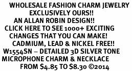 <br>      WHOLESALE FASHION CHARM JEWELRY <bR>                   EXCLUSIVELY OURS!! <BR>         AN ALLAN ROBIN DESIGN!! <BR>   CLICK HERE TO SEE 1000+ EXCITING <BR>      CHANGES THAT YOU CAN MAKE! <BR>        CADMIUM, LEAD & NICKEL FREE!! <BR>  W1554SN - DETAILED 3D SILVER TONE <BR> MICROPHONE CHARM & NECKLACE <BR>             FROM $4.85 TO $8.30 �14
