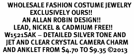 <bR>     WHOLESALE FASHION COSTUME JEWELRY <BR>                    EXCLUSIVELY OURS!! <BR>               AN ALLAN ROBIN DESIGN!! <BR>         LEAD, NICKEL & CADMIUM FREE!! <BR>   W1521SAK - DETAILED SILVER TONE AND <BR>    JET AND CLEAR CRYSTAL CAMERA CHARM <Br>  AND ANKLET FROM $4.70 TO $9.35 �13