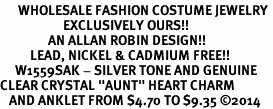 "<bR>      WHOLESALE FASHION COSTUME JEWELRY <BR>                     EXCLUSIVELY OURS!! <BR>                AN ALLAN ROBIN DESIGN!! <BR>          LEAD, NICKEL & CADMIUM FREE!! <BR>     W1559SAK - SILVER TONE AND GENUINE <BR>CLEAR CRYSTAL ""AUNT"" HEART CHARM <Br>   AND ANKLET FROM $4.70 TO $9.35 �14"