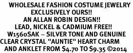 "<bR>      WHOLESALE FASHION COSTUME JEWELRY <BR>                     EXCLUSIVELY OURS!! <BR>                AN ALLAN ROBIN DESIGN!! <BR>          LEAD, NICKEL & CADMIUM FREE!! <BR>     W1560SAK - SILVER TONE AND GENUINE <BR>CLEAR CRYSTAL ""AUNTIE"" HEART CHARM <Br>   AND ANKLET FROM $4.70 TO $9.35 ©2014"