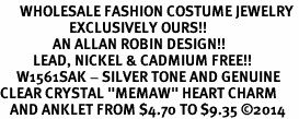 "<bR>      WHOLESALE FASHION COSTUME JEWELRY <BR>                     EXCLUSIVELY OURS!! <BR>                AN ALLAN ROBIN DESIGN!! <BR>          LEAD, NICKEL & CADMIUM FREE!! <BR>     W1561SAK - SILVER TONE AND GENUINE <BR>CLEAR CRYSTAL ""MEMAW"" HEART CHARM <Br>   AND ANKLET FROM $4.70 TO $9.35 �14"