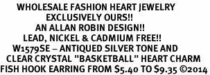 "<BR>        WHOLESALE FASHION HEART JEWELRY <bR>                      EXCLUSIVELY OURS!! <Br>                 AN ALLAN ROBIN DESIGN!! <BR>           LEAD, NICKEL & CADMIUM FREE!! <BR>      W1579SE - ANTIQUED SILVER TONE AND <BR>   CLEAR CRYSTAL ""BASKETBALL"" HEART CHARM <BR>FISH HOOK EARRING FROM $5.40 TO $9.35 ©2014"
