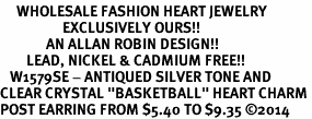 "<BR>     WHOLESALE FASHION HEART JEWELRY <bR>                   EXCLUSIVELY OURS!! <Br>              AN ALLAN ROBIN DESIGN!! <BR>        LEAD, NICKEL & CADMIUM FREE!! <BR>   W1579SE - ANTIQUED SILVER TONE AND <BR>CLEAR CRYSTAL ""BASKETBALL"" HEART CHARM <BR>POST EARRING FROM $5.40 TO $9.35 ©2014"