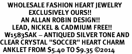 """<BR>     WHOLESALE FASHION HEART JEWELRY <bR>                   EXCLUSIVELY OURS!! <Br>              AN ALLAN ROBIN DESIGN!! <BR>        LEAD, NICKEL & CADMIUM FREE!! <BR>   W1583SAK - ANTIQUED SILVER TONE AND <BR>CLEAR CRYSTAL """"SOCCER"""" HEART CHARM <BR>  ANKLET FROM $5.40 TO $9.35 �14"""