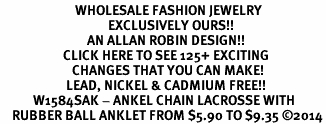 <BR>                         WHOLESALE FASHION JEWELRY <bR>                                    EXCLUSIVELY OURS!! <Br>                             AN ALLAN ROBIN DESIGN!! <BR>                     CLICK HERE TO SEE 125+ EXCITING <BR>                        CHANGES THAT YOU CAN MAKE! <BR>                      LEAD, NICKEL & CADMIUM FREE!! <BR>           W1584SAK - ANKEL CHAIN LACROSSE WITH <BR>    RUBBER BALL ANKLET FROM $5.90 TO $9.35 ©2014