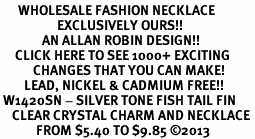 <BR>      WHOLESALE FASHION NECKLACE<bR>                   EXCLUSIVELY OURS!! <Br>              AN ALLAN ROBIN DESIGN!! <BR>     CLICK HERE TO SEE 1000+ EXCITING <BR>           CHANGES THAT YOU CAN MAKE! <BR>        LEAD, NICKEL & CADMIUM FREE!! <BR> W1420SN - SILVER TONE FISH TAIL FIN <BR>    CLEAR CRYSTAL CHARM AND NECKLACE <BR>            FROM $5.40 TO $9.85 ©2013