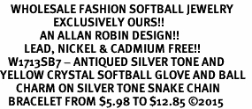 <BR>    WHOLESALE FASHION SOFTBALL JEWELRY  <bR>                    EXCLUSIVELY OURS!!  <Br>               AN ALLAN ROBIN DESIGN!!  <BR>         LEAD, NICKEL & CADMIUM FREE!!  <BR>   W1713SB7 - ANTIQUED SILVER TONE AND  <BR>YELLOW CRYSTAL SOFTBALL GLOVE AND BALL  <BR>      CHARM ON SILVER TONE SNAKE CHAIN  <Br>   BRACELET FROM $5.98 TO $12.85 �15