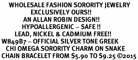 <bR>      WHOLESALE FASHION SORORITY JEWELRY  <BR>                     EXCLUSIVELY OURS!!  <BR>                AN ALLAN ROBIN DESIGN!!   <BR>               HYPOALLERGENIC - SAFE !!  <BR>          LEAD, NICKEL & CADMIUM FREE!!   <BR> W849B7 - OFFICIAL SILVER TONE GREEK <BR>    CHI OMEGA SORORITY CHARM ON SNAKE <Br> CHAIN BRACELET FROM $5.90 TO $9.25 �15
