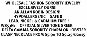 <bR>      WHOLESALE FASHION SORORITY JEWELRY  <BR>                     EXCLUSIVELY OURS!!  <BR>                AN ALLAN ROBIN DESIGN!!   <BR>               HYPOALLERGENIC - SAFE !!  <BR>          LEAD, NICKEL & CADMIUM FREE!!   <BR> W853N1 - OFFICIAL SILVER TONE GREEK <BR>  DELTA GAMMA SORORITY CHARM ON LOBSTER<Br> CLASP NECKLACE FROM $5.90 TO $9.25 �15