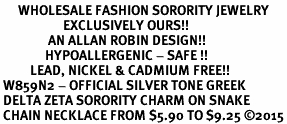 <bR>      WHOLESALE FASHION SORORITY JEWELRY  <BR>                     EXCLUSIVELY OURS!!  <BR>                AN ALLAN ROBIN DESIGN!!   <BR>               HYPOALLERGENIC - SAFE !!  <BR>          LEAD, NICKEL & CADMIUM FREE!!   <BR> W859N2 - OFFICIAL SILVER TONE GREEK <BR> DELTA ZETA SORORITY CHARM ON SNAKE <Br> CHAIN NECKLACE FROM $5.90 TO $9.25 �15