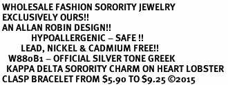 <BR> WHOLESALE FASHION SORORITY JEWELRY <BR> EXCLUSIVELY OURS!! <BR> AN ALLAN ROBIN DESIGN!! <BR>               HYPOALLERGENIC - SAFE !!     <BR>          LEAD, NICKEL & CADMIUM FREE!!    <BR>    W880B1 - OFFICIAL SILVER TONE GREEK  <BR>   KAPPA DELTA SORORITY CHARM ON HEART LOBSTER <Br> CLASP BRACELET FROM $5.90 TO $9.25 �15