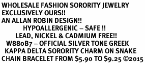 <BR> WHOLESALE FASHION SORORITY JEWELRY <BR> EXCLUSIVELY OURS!! <BR> AN ALLAN ROBIN DESIGN!! <BR>               HYPOALLERGENIC - SAFE !!     <BR>          LEAD, NICKEL & CADMIUM FREE!!    <BR>    W880B7 - OFFICIAL SILVER TONE GREEK  <BR>   KAPPA DELTA SORORITY CHARM ON SNAKE <Br> CHAIN BRACELET FROM $5.90 TO $9.25 �15