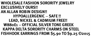 <BR> WHOLESALE FASHION SORORITY JEWELRY <BR> EXCLUSIVELY OURS!! <BR> AN ALLAN ROBIN DESIGN!! <BR>               HYPOALLERGENIC - SAFE !!     <BR>          LEAD, NICKEL & CADMIUM FREE!!    <BR>    W880E1 - OFFICIAL SILVER TONE GREEK  <BR>   KAPPA DELTA SORORITY CHARMS ON STEEL <Br> FISHHOOK EARRINGS FROM $5.90 TO $9.25 �15