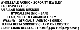 <BR> WHOLESALE FASHION SORORITY JEWELRY <BR> EXCLUSIVELY OURS!! <BR> AN ALLAN ROBIN DESIGN!! <BR>               HYPOALLERGENIC - SAFE !!     <BR>          LEAD, NICKEL & CADMIUM FREE!!    <BR>    W880N1 - OFFICIAL SILVER TONE GREEK  <BR>   KAPPA DELTA SORORITY CHARM ON LOBSTER <Br> CLASP CHAIN NECKLACE FROM $5.90 TO $9.25 �15