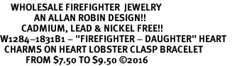 "<Br>     WHOLESALE FIREFIGHTER  JEWELRY  <BR>                AN ALLAN ROBIN DESIGN!! <Br>          CADMIUM, LEAD & NICKEL FREE!!  <Br>W1284-1831B1 - ""FIREFIGHTER - DAUGHTER"" HEART  <BR>  CHARMS ON HEART LOBSTER CLASP BRACELET <BR>            FROM $7.50 TO $9.50 �16"