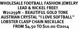 "<br>WHOLESALE FOOTBALL FASHION JEWELRY<bR>                   LEAD & NICKEL FREE!! <BR>   W21259N - BEAUTIFUL GOLD TONE <BR> AUSTRIAN CRYSTAL ""I LOVE SOFTBALL"" <BR> LOBSTER CLASP CHAIN NECKLACE <BR>              FROM $4.50 TO $10.00 �14"