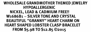 "<BR>    WHOLESALE GRANDMOTHER THEMED JEWELRY    <br>                          HYPOALLERGENIC    <BR>           NICKEL, LEAD & CADMIUM FREE!!    <BR>       W1686B1 - SILVER TONE AND CRYSTAL   <BR>       BEAUTIFUL ""GRANNY"" HEART CHARM ON    <BR>     HEART SHAPED LOBSTER CLASP BRACELET   <br>              FROM $5.98 TO $12.85 �15"