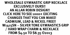 <BR>      WHOLESALE GYMNASTIC GRIP NECKLACE<bR>                  EXCLUSIVELY OURS!! <BR>             AN ALLAN ROBIN DESIGN!! <BR>    CLICK HERE TO SEE 1000+ EXCITING <BR>          CHANGES THAT YOU CAN MAKE! <BR>       CADMIUM, LEAD & NICKEL FREE!! <BR>   W1415SN - SILVER TONE GYMNASTICS GRIP <Br>       / HAND WRAP CHARM & NECKLACE <BR>           FROM $4.50 TO $8.35 ©2013