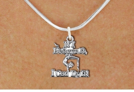 "<br> WHOLESALE GYMNASTIC NECKLACE<bR>                 EXCLUSIVELY OURS!! <BR>            AN ALLAN ROBIN DESIGN!! <BR>   CLICK HERE TO SEE 1000+ EXCITING <BR>         CHANGES THAT YOU CAN MAKE! <BR>      CADMIUM, LEAD & NICKEL FREE!! <BR>  W1407SN - ""IF I BELIEVE IT, I CAN DO IT!"" <Br>       GYMNASTICS CHARM & NECKLACE <BR>           FROM $4.50 TO $8.35 �2013"