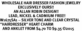 "<bR>  WHOLESALE HAIR DRESSER FASHION JEWELRY <BR>                     EXCLUSIVELY OURS!! <BR>                AN ALLAN ROBIN DESIGN!! <BR>          LEAD, NICKEL & CADMIUM FREE!! <BR>W1675SA1 - SILVER TONE AND CLEAR CRYSTAL <BR>""HAIRDRESSER"" HEART CHARM  <Br>   AND ANKLET FROM $4.70 TO $9.35 �15"