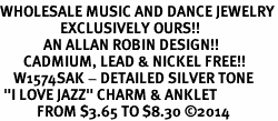 "<bR>WHOLESALE MUSIC AND DANCE JEWELRY<BR>                  EXCLUSIVELY OURS!! <BR>             AN ALLAN ROBIN DESIGN!! <BR>       CADMIUM, LEAD & NICKEL FREE!! <BR>    W1574SAK - DETAILED SILVER TONE <Br> ""I LOVE JAZZ"" CHARM & ANKLET <BR>           FROM $3.65 TO $8.30 �14"