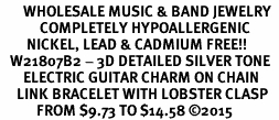<BR>       WHOLESALE MUSIC & BAND JEWELRY  <BR>            COMPLETELY HYPOALLERGENIC  <BR>        NICKEL, LEAD & CADMIUM FREE!!  <BR>   W21807B2 - 3D DETAILED SILVER TONE  <BR>       ELECTRIC GUITAR CHARM ON CHAIN  <BR>     LINK BRACELET WITH LOBSTER CLASP  <BR>           FROM $9.73 TO $14.58 �15