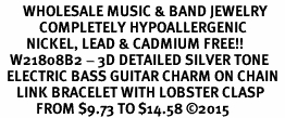 <BR>       WHOLESALE MUSIC & BAND JEWELRY  <BR>            COMPLETELY HYPOALLERGENIC  <BR>        NICKEL, LEAD & CADMIUM FREE!!  <BR>   W21808B2 - 3D DETAILED SILVER TONE  <BR>  ELECTRIC BASS GUITAR CHARM ON CHAIN  <BR>     LINK BRACELET WITH LOBSTER CLASP  <BR>           FROM $9.73 TO $14.58 �15