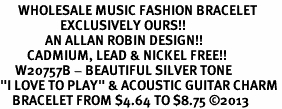 """<br>      WHOLESALE MUSIC FASHION BRACELET <bR>                    EXCLUSIVELY OURS!!<BR>               AN ALLAN ROBIN DESIGN!!<BR>         CADMIUM, LEAD & NICKEL FREE!!<BR>     W20757B - BEAUTIFUL SILVER TONE <Br>""""I LOVE TO PLAY"""" & ACOUSTIC GUITAR CHARM <BR>    BRACELET FROM $4.64 TO $8.75 �13"""