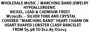"<BR> WHOLESALE MUSIC / MARCHING BAND JEWELRY     <br>                          HYPOALLERGENIC     <BR>           NICKEL, LEAD & CADMIUM FREE!!     <BR>       W1792B1 - SILVER TONE AND CRYSTAL    <BR>  COVERED ""MARCHING BAND"" HEART CHARM ON     <BR>     HEART SHAPED LOBSTER CLASP BRACELET    <br>              FROM $5.98 TO $12.85 ©2015"