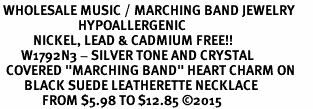 "<BR> WHOLESALE MUSIC / MARCHING BAND JEWELRY      <br>                          HYPOALLERGENIC      <BR>           NICKEL, LEAD & CADMIUM FREE!!      <BR>       W1792N3 - SILVER TONE AND CRYSTAL     <BR>  COVERED ""MARCHING BAND"" HEART CHARM ON      <BR>        BLACK SUEDE LEATHERETTE NECKLACE <br>              FROM $5.98 TO $12.85 �15"