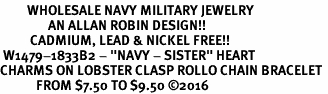 """<Br>         WHOLESALE NAVY MILITARY JEWELRY  <BR>                AN ALLAN ROBIN DESIGN!! <Br>          CADMIUM, LEAD & NICKEL FREE!!  <Br> W1479-1833B2 - """"NAVY - SISTER"""" HEART  <BR>CHARMS ON LOBSTER CLASP ROLLO CHAIN BRACELET <BR>            FROM $7.50 TO $9.50 �16"""
