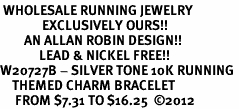 <br> WHOLESALE RUNNING JEWELRY <Br>              EXCLUSIVELY OURS!!<Br>        AN ALLAN ROBIN DESIGN!!<Br>             LEAD & NICKEL FREE!! <Br>W20727B - SILVER TONE 10K RUNNING <BR>    THEMED CHARM BRACELET <BR>     FROM $7.31 TO $16.25  �12