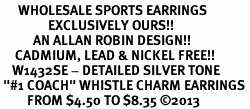 "<br>      WHOLESALE SPORTS EARRINGS <bR>                EXCLUSIVELY OURS!! <BR>           AN ALLAN ROBIN DESIGN!! <BR>     CADMIUM, LEAD & NICKEL FREE!! <BR>    W1432SE - DETAILED SILVER TONE <Br> ""#1 COACH"" WHISTLE CHARM EARRINGS <BR>         FROM $4.50 TO $8.35 �13"