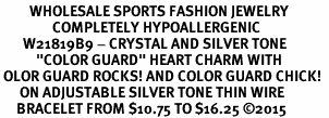 "<BR>         WHOLESALE SPORTS FASHION JEWELRY    <BR>                COMPLETELY HYPOALLERGENIC    <BR>       W21819B9 - CRYSTAL AND SILVER TONE    <BR>           ""COLOR GUARD"" HEART CHARM WITH   <BR> OLOR GUARD ROCKS! AND COLOR GUARD CHICK!  <BR>      ON ADJUSTABLE SILVER TONE THIN WIRE  <BR>     BRACELET FROM $10.75 TO $16.25 �15"