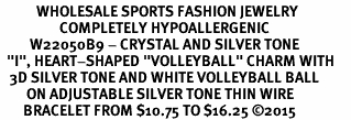 "<BR>           WHOLESALE SPORTS FASHION JEWELRY     <BR>                  COMPLETELY HYPOALLERGENIC     <BR>         W22050B9 - CRYSTAL AND SILVER TONE      <BR>  ""I"", HEART-SHAPED ""VOLLEYBALL"" CHARM WITH     <BR>   3D SILVER TONE AND WHITE VOLLEYBALL BALL  <BR>        ON ADJUSTABLE SILVER TONE THIN WIRE   <BR>       BRACELET FROM $10.75 TO $16.25 �15"