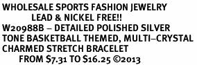 <BR> WHOLESALE SPORTS FASHION JEWELRY <Br>               LEAD & NICKEL FREE!! <BR> W20988B - DETAILED POLISHED SILVER <BR> TONE BASKETBALL THEMED, MULTI-CRYSTAL <Br> CHARMED STRETCH BRACELET <BR>         FROM $7.31 TO $16.25 �13