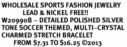 <BR> WHOLESALE SPORTS FASHION JEWELRY <Br>               LEAD & NICKEL FREE!! <BR> W20990B - DETAILED POLISHED SILVER <BR> TONE SOCCER THEMED, MULTI-CRYSTAL <Br> CHARMED STRETCH BRACELET <BR>         FROM $7.31 TO $16.25 �13