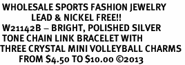 <BR> WHOLESALE SPORTS FASHION JEWELRY <Br>               LEAD & NICKEL FREE!! <BR> W21142B - BRIGHT, POLISHED SILVER <BR> TONE CHAIN LINK BRACELET WITH <Br>THREE CRYSTAL MINI VOLLEYBALL CHARMS <BR>         FROM $4.50 TO $10.00 ©2013