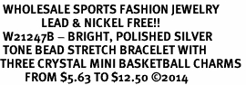 <BR> WHOLESALE SPORTS FASHION JEWELRY <Br>               LEAD & NICKEL FREE!! <BR> W21247B - BRIGHT, POLISHED SILVER <BR> TONE BEAD STRETCH BRACELET WITH <Br>THREE CRYSTAL MINI BASKETBALL CHARMS <BR>         FROM $5.63 TO $12.50 �14